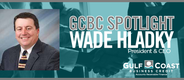 A SPOTLIGHT ON WADE HLADKY, GCBC'S PRESIDENT & CEO